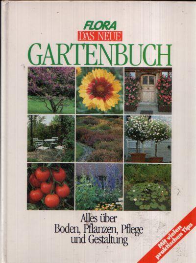 Das Neue Gartenbuch Alles über Boden, Pflanzen, Pflege und Gestaltung