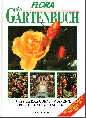 Flora - Das Gartenbuch Alles über Boden, Pflanzen, Pflege und Gestaltung ; mit vielen umweltfreundlichen Tips