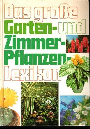 Das große Garten- und Zimmerpflanzen-Lexikon