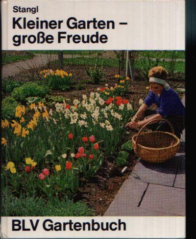 Kleiner Garten- große Freude Mit 222 Abbildungen, davon 22 farbige auf Tafeln und Plandarstellungen