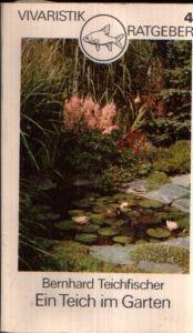 Ein Teich im Garten Vivaristik-Ratgeber-Reihe
