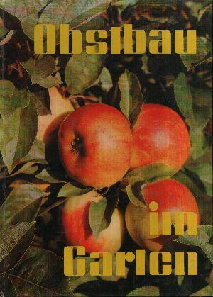 Obstbau im Garten Ein Leitfaden für den Obstbau im Klein-, Siedler-, Haus-und ländlichen Nutzgarten