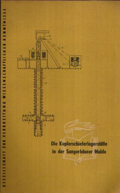 Die Kupferschieferlagerstätte in der Sangerhäuser Mulde Gesellschaft zur Verbreitung Wissenschaftlicher Kenntnisse Präsidium