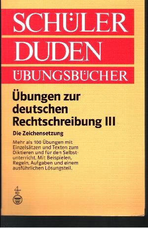 Schülerduden - Übungen zur deutschen Rechtschreibung III (Die Zeichensetzung Regeln und Texte)