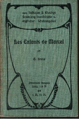 Les Enfants de Marcel par G. Bruno In Auszügen mit Anmerkungen zum Schulgebrauch mit 18 Abbildungen und beigelegtem Wörterbuch und Anhang