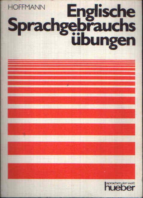 Englische Sprachgebrauchssübungen Wiederholung von Grammatik und Idiomatik. Ein systematisches Arbeitsbuch.