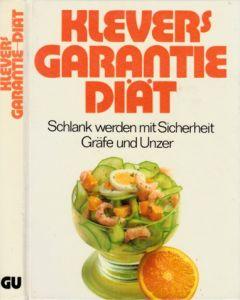 Klevers Garantie Diät - Schlank werden mit Sicherheit - Neue praktische Wochenpläne