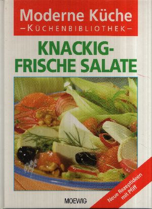 Knackig-frische Salate - Moderne Küche Neue Rezeptideen mit Pfiff