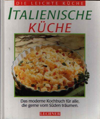 Italienische Küche Das Moderne Kochbuch Für Alle, Die Gern Vom Süden  Träumen   Die Leichte
