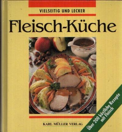 Fleisch-Küche Vielseitig und lecker - Über 200 köstliche Rezepte mit Fleisch.