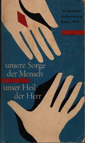 Unsere Sorge der Mensch/ Unser Heil der Herr 22 philosophische und theologische Beiträge