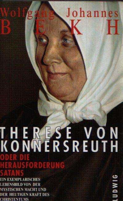 Therese von Konnersreuth oder die Herausforderung Satans Ein Leben für die Wahrheit