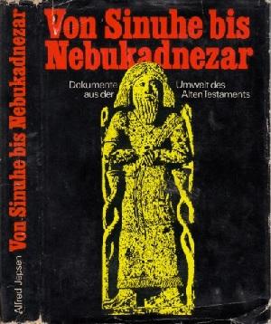 Von Sinuhe bis Nebukadnezar - Dokumente aus der Umwelt des Alten Testaments