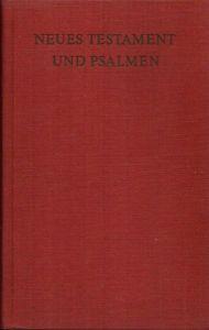 Neues Testament und Psalmen Nach der Übersetzung Martin Luthers