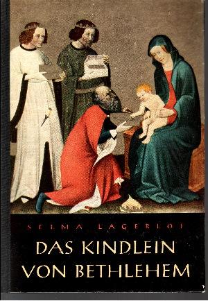 Das Kindlein von Bethlehem Geschichten aus der Kindheit Jesu