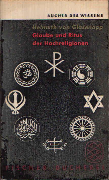 Glaube und Ritus der Hochreligionen in vergleichender Übersicht