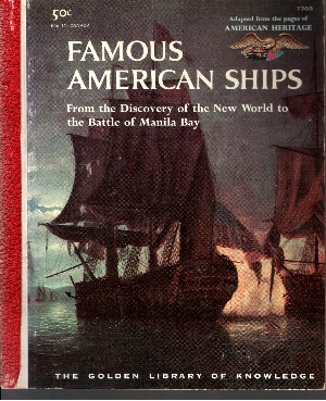 Famous American Ships - From the Discovery of the New World to the Battle of Manila Bay The Golden Library of Knowledge