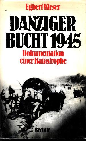 Danziger Bucht 1945 Dokumentation einer Katastrophe