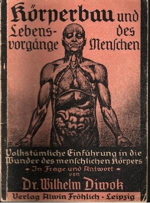 Körperbau und Lebensvorgänge des Menschen Volkstümliche Einführung in die Wunder des menschlichen Körpers. - Für Ausbildungskurse und Mensch; zum Selbstunterricht in Frage und Antwort