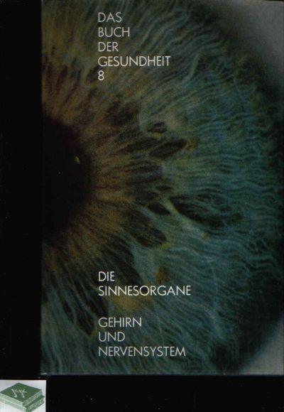 Das Buch der Gesundheit - Band 8: Die Sinnesorgane - Gehirn und Nervensystem