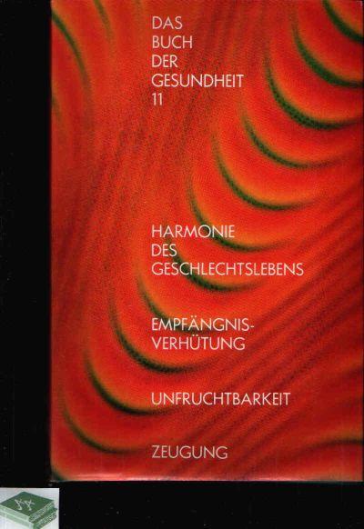 Das Buch der Gesundheit - Band 11: Harmonie des Geschlechtslebens - Empfängnisverhütung - Unfruchtbarkeit - Zeugung