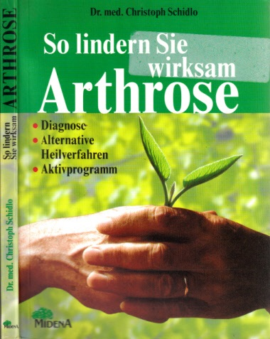 So lindern Sie wirksam Arthrose - Diagnose, alternative Heilverfahren, Aktivprogramm
