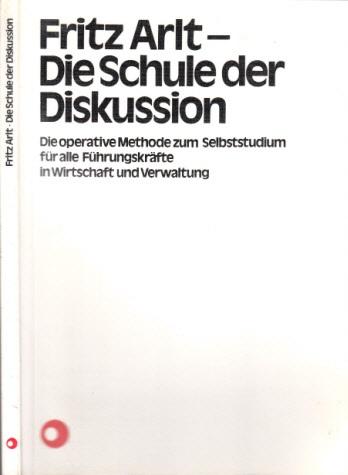 Die Schule der Diskussion - Die operative Methode zum Selbststudium für alle Führungskräfte In Wirtschaft und Verwaltung