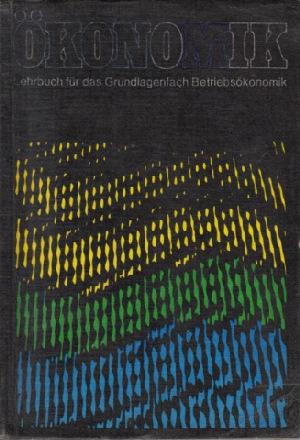 Ökonomik - Lehrbuch für das Grundlagenfach Betriebsökonomik