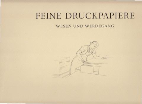 Feine Druckpapiere. Wesen und Werdegang Zeichnungen von Joachim Lutz. Text von W. Freiherr von Gemmingen