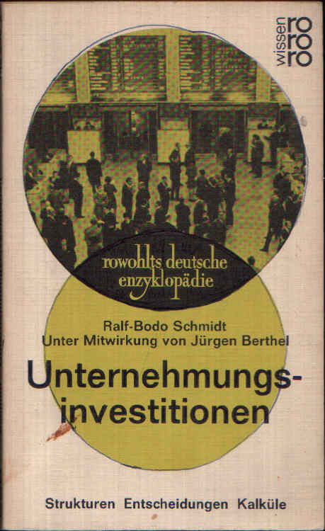 Unternehmungsinvestitionen Strukturen, Entscheidungen, Kalküle