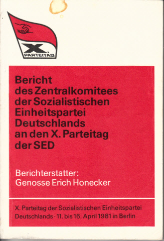 Bericht des Zentralkomitees der Sozialistischen Einheitspartei Deutschlands an den X. Parteitag der SED - X. Parteitag der SED 11. bis 16. April 1981 in Berlin