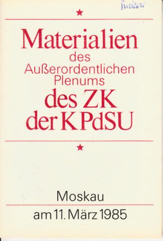 Materialien des Außerordentlichen Plenums des ZK der KPdSU - Moskau, 11. März 1985