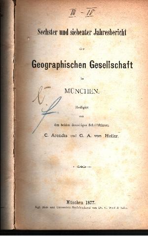 Sechster und siebenter Jahresbericht der geographischen Gesellschaft in München