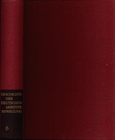 Geschichte der Deutschen Arbeiter Bewegung in acht Bänden - Band 6: Von Mai 1945 bis 1949