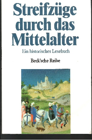 Streifzüge durch das Mittelalter Ein historisches Lesebuch