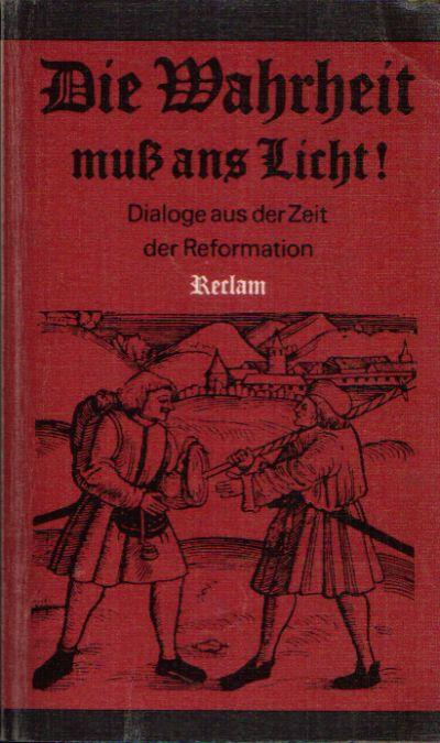 Die Wahrheit muss ans Licht! Dialoge aus der Zeit der Reformation