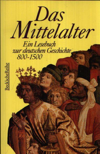 Das Mittelalter Ein Lesebuch zur deutschen Geschichte 800-1500