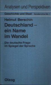 Deutschland- ein Name im Wandel Die deutsche Frage im Spiegel der Sprache