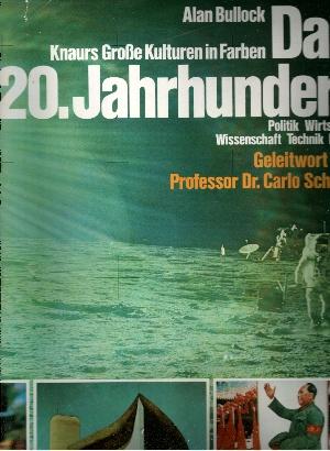 Das zwanzigste Jahrhundert - Politik, Wirtschaft, Wissenschaft, Technik, Kunst Knaurs grosse Kulturen in Farben