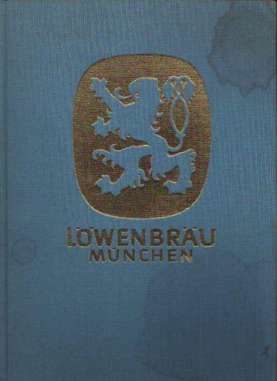 Löwenbräu München Vom Werden und Wirken Einer Der Ältesten Bürgerlichen Braustätten in Bayern