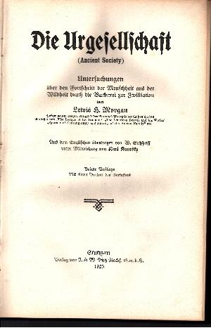 Die Urgesellschaft (Ancient Society). Untersuchungen über den Fortschritt der Menschheit aus der Wildheit durch die Barbarei zur Zivilisation