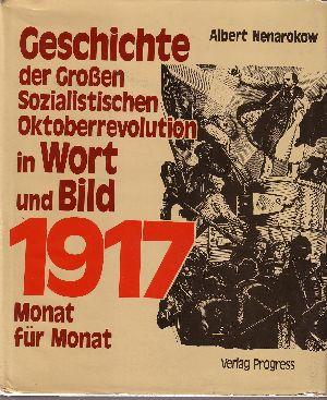 Geschichte der Grossen Sozialistischen Oktoberrevolution in Wort und Bild Russland 1917 - Monat für Monat