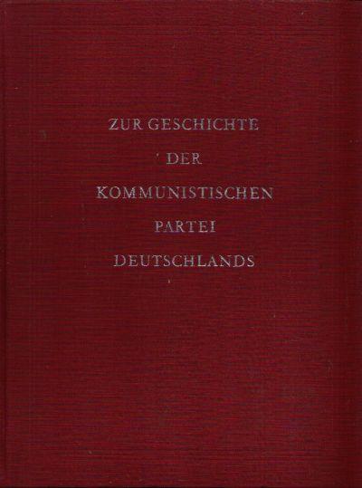 Zur Geschichte der Kommunistischen Partei Deutschlands Materialien und Dokumente aus den Jahren 1914 - 1946