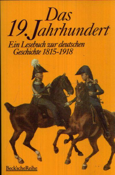 Das 19. Jahrhundert Ein Lesebuch zur deutschen Geschichte 1815-1918