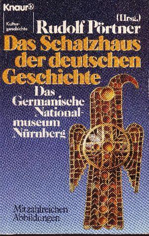 Das Schatzhaus der deutschen Geschichte Das Germanische Nationalmuseum Nürnberg - Unser Kulturerbe in Bildern und Beispielen - Kulturgeschichte