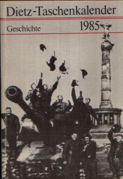 Geschichte 1985 Dietz- Taschenkalender Akademie der Wissenschaften der DDR Zentralinstitut für Geschichte