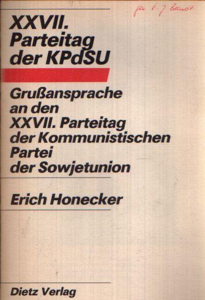XXVII. Parteitag der KPdSU Erich Honecker- Grußansprache an den XXVII. der Kommunistischen Partei der Sowjetunion 26. Februar 1986