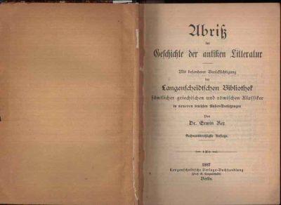 Abriß der Geschichte der antiken Literatur Mit besonderer Berücksichtigung der Langenscheidtschen Bibliothek sämtlicher griechischer und römischer Klassiker und neuen Musterübersetzungen.