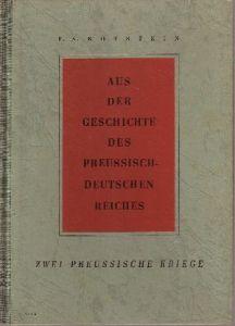 Aus der Geschichte des Preußisch-Deutschen Reiches Zwei Preussische Kriege