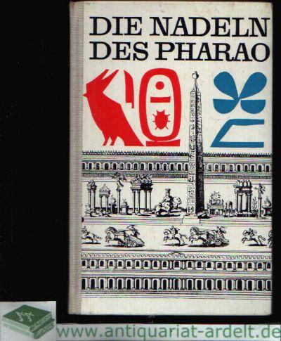 Die Nadeln des Pharao Ägyptische Obelisken und ihre Schicksale